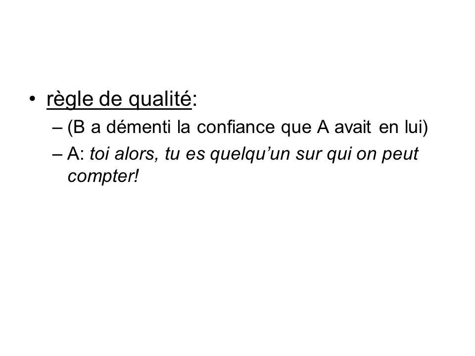 règle de qualité: (B a démenti la confiance que A avait en lui)