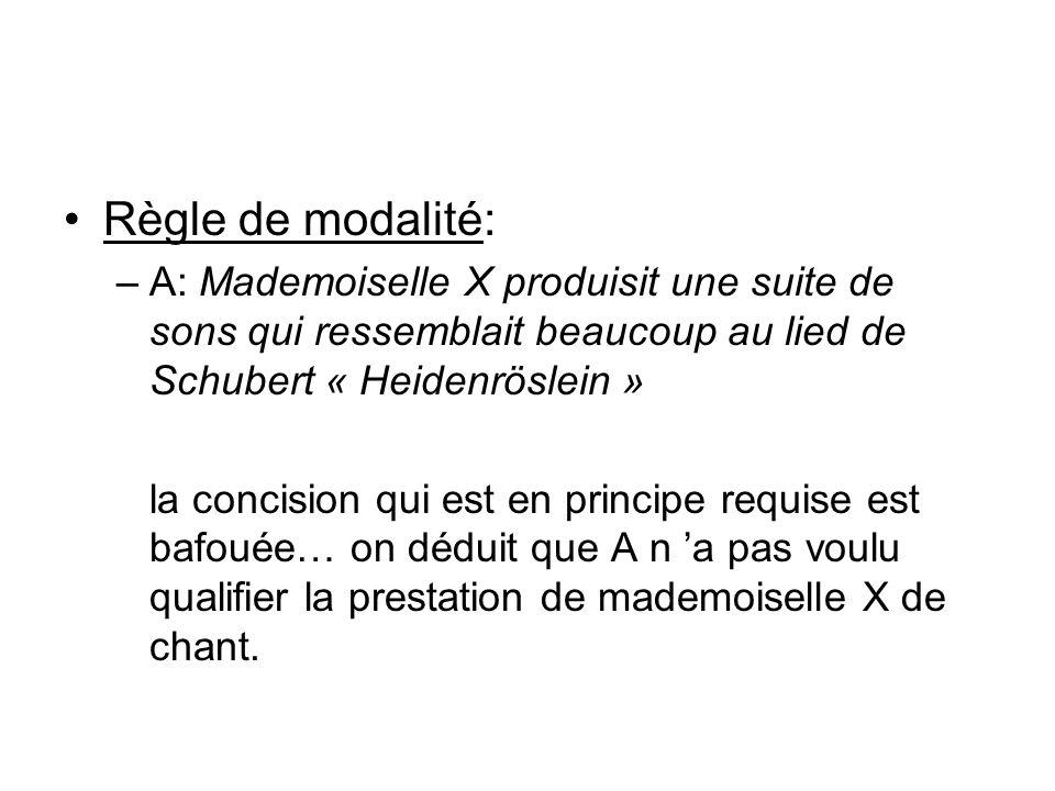 Règle de modalité: A: Mademoiselle X produisit une suite de sons qui ressemblait beaucoup au lied de Schubert « Heidenröslein »