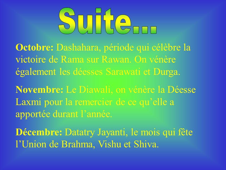 Suite... Octobre: Dashahara, période qui célèbre la victoire de Rama sur Rawan. On vénère également les déesses Sarawati et Durga.