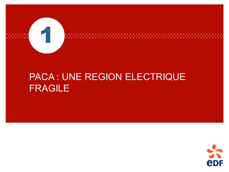 1 PACA : UNE REGION ELECTRIQUE FRAGILE