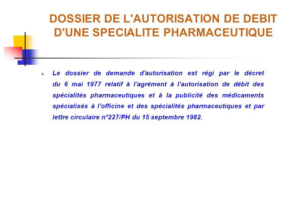 DOSSIER DE L AUTORISATION DE DEBIT D UNE SPECIALITE PHARMACEUTIQUE