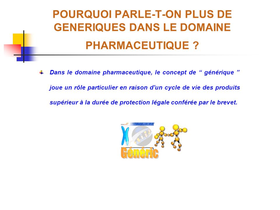 POURQUOI PARLE-T-ON PLUS DE GENERIQUES DANS LE DOMAINE PHARMACEUTIQUE