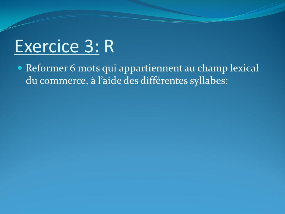 Exercice 3: R Reformer 6 mots qui appartiennent au champ lexical du commerce, à l'aide des différentes syllabes: