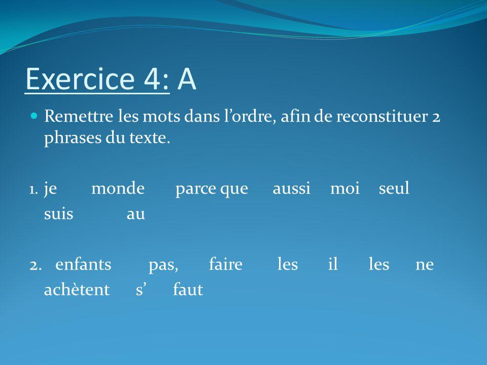 Exercice 4: A Remettre les mots dans l'ordre, afin de reconstituer 2 phrases du texte. je monde parce que aussi moi seul.