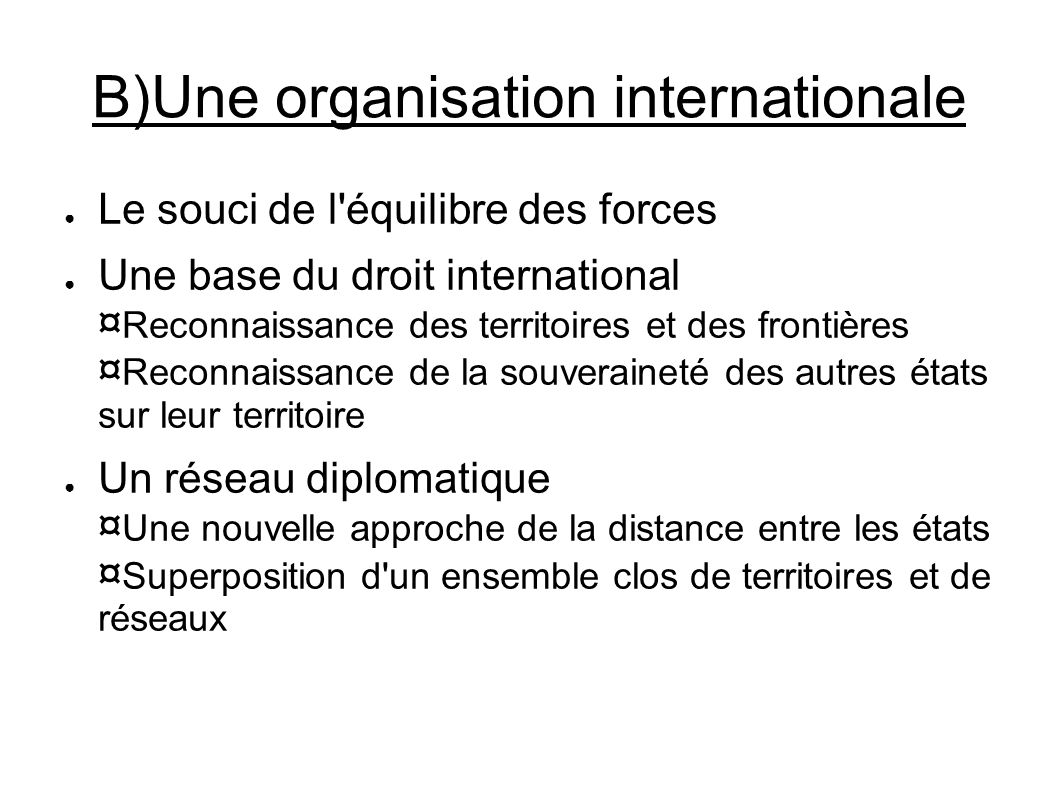 B)Une organisation internationale