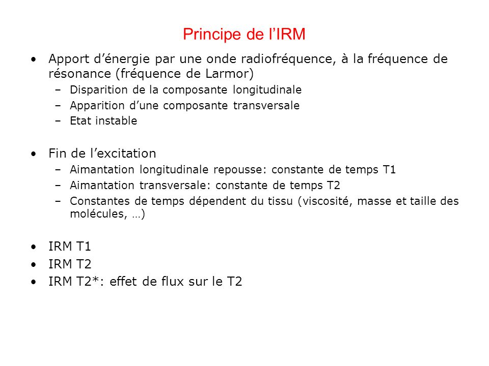 Principe de l'IRM Apport d'énergie par une onde radiofréquence, à la fréquence de résonance (fréquence de Larmor)