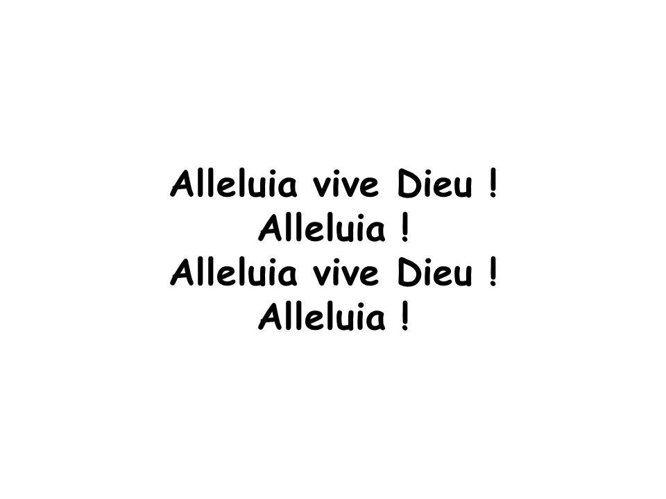 Alleluia vive Dieu ! Alleluia !