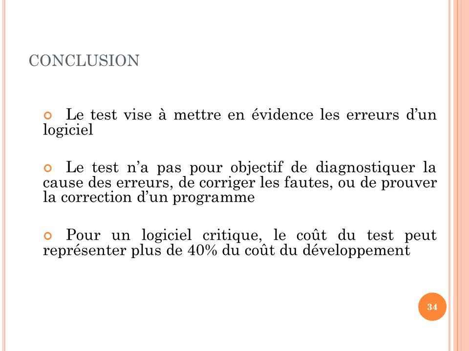 conclusion Le test vise à mettre en évidence les erreurs d'un logiciel