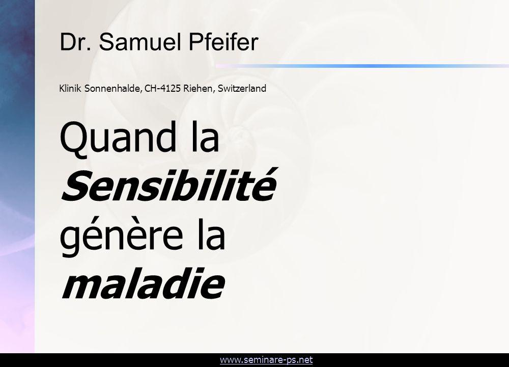 Quand la Sensibilité génère la maladie Dr. Samuel Pfeifer