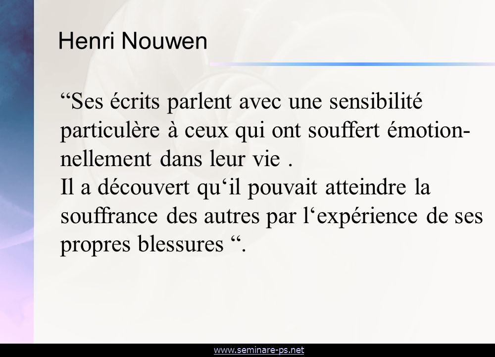 Henri Nouwen Ses écrits parlent avec une sensibilité particulère à ceux qui ont souffert émotion-nellement dans leur vie .