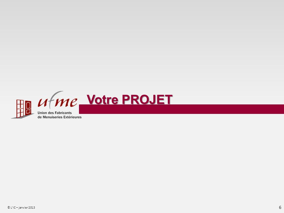 Votre PROJET © L'IC – janvier 2013