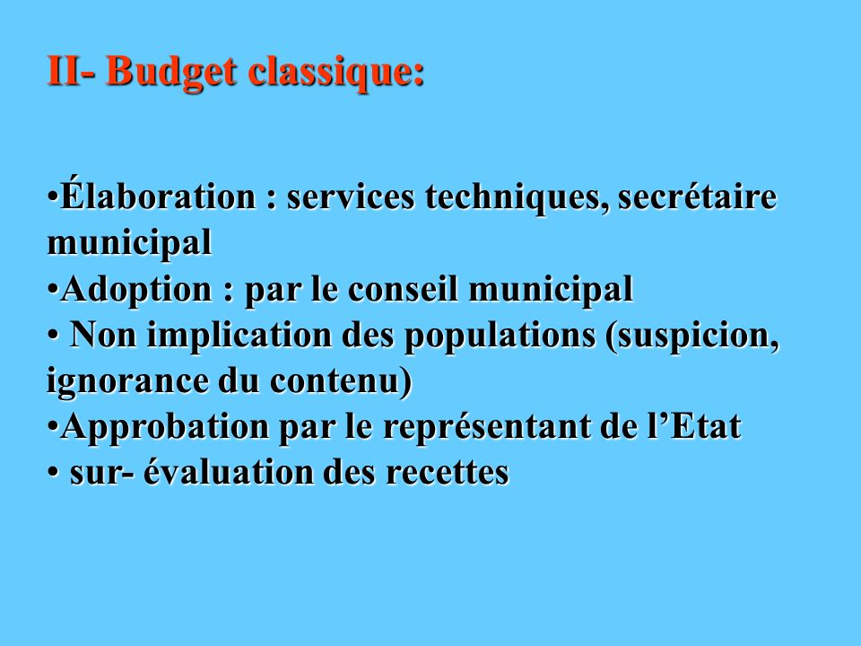 II- Budget classique:Élaboration : services techniques, secrétaire municipal. Adoption : par le conseil municipal.