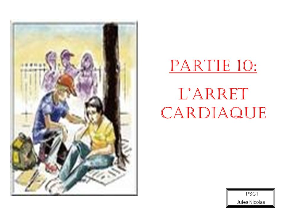 PARTIE 10: L'ARRET CARDIAQUE PSC1 Jules Nicolas