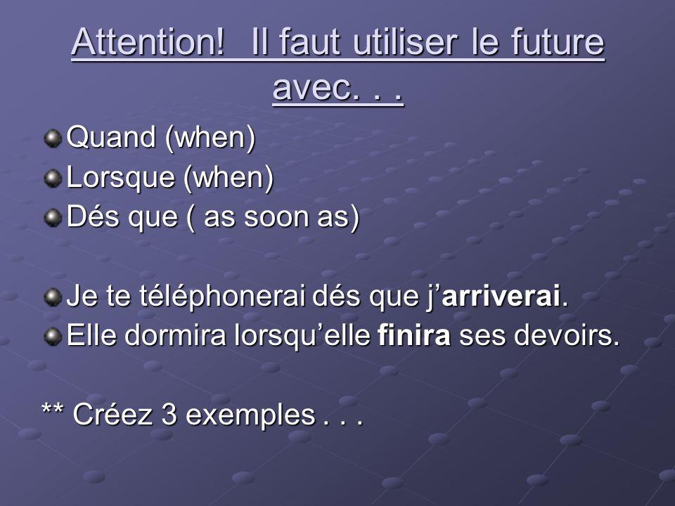 Attention! Il faut utiliser le future avec. . .