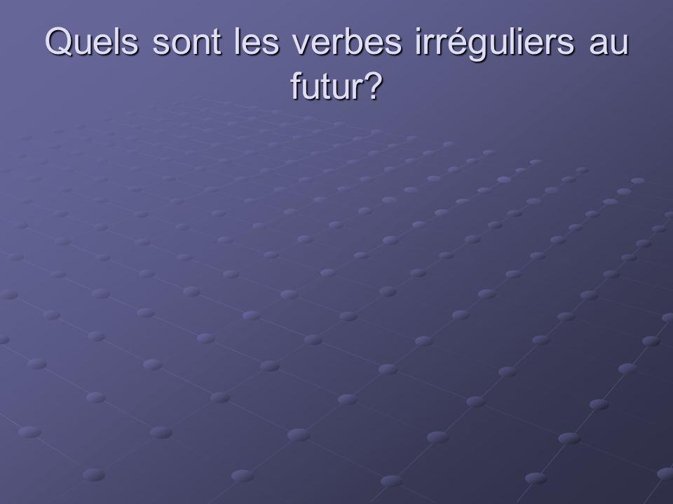 Quels sont les verbes irréguliers au futur