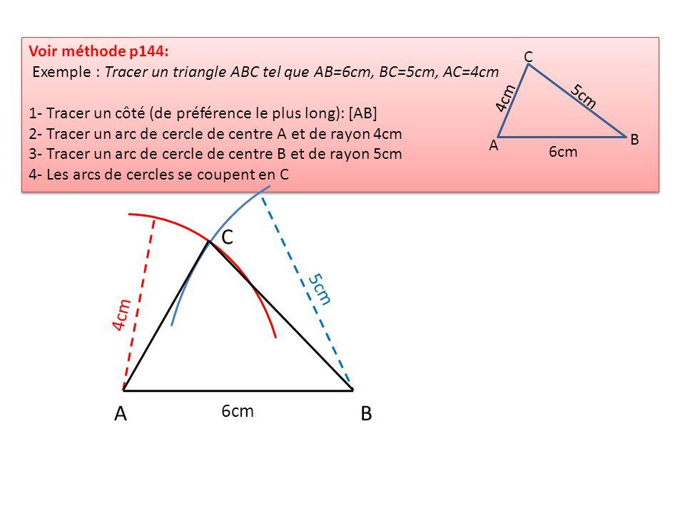 Voir méthode p144: Exemple : Tracer un triangle ABC tel que AB=6cm, BC=5cm, AC=4cm