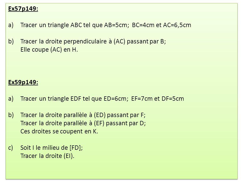 Ex57p149: Tracer un triangle ABC tel que AB=5cm; BC=4cm et AC=6,5cm. Tracer la droite perpendiculaire à (AC) passant par B; Elle coupe (AC) en H.