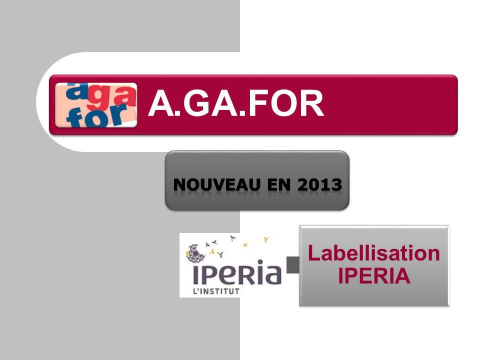 A.GA.FOR Nouveau en 2013 Labellisation IPERIA