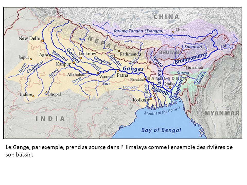 Le Gange, par exemple, prend sa source dans l Himalaya comme l ensemble des rivières de son bassin.