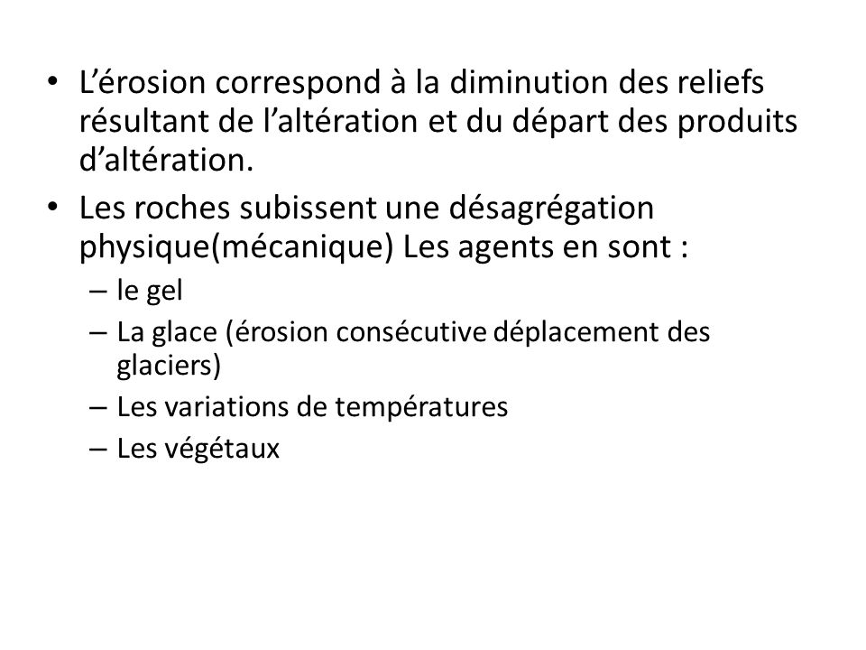 L'érosion correspond à la diminution des reliefs résultant de l'altération et du départ des produits d'altération.