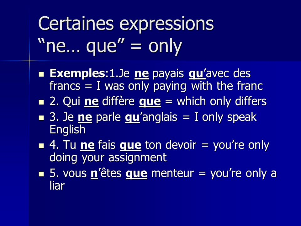 Certaines expressions ne… que = only