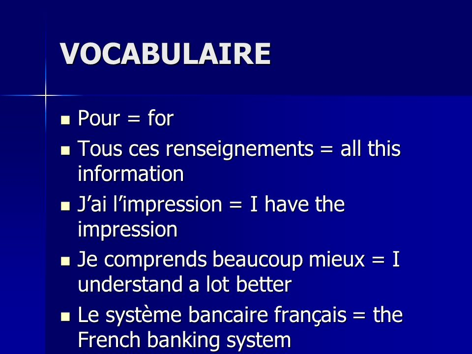 VOCABULAIRE Pour = for Tous ces renseignements = all this information