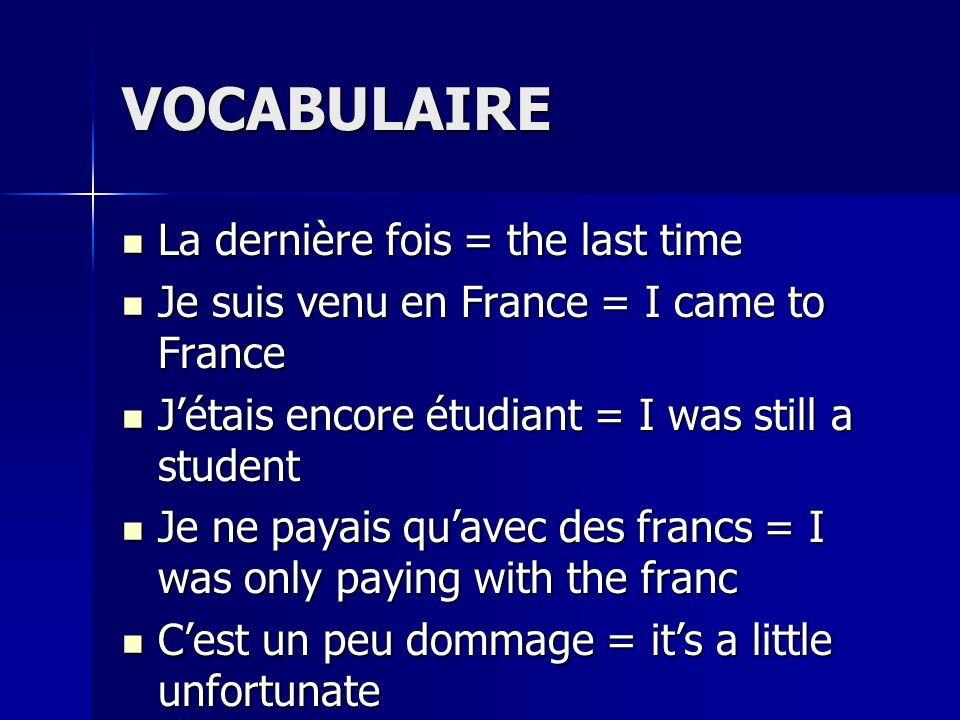 VOCABULAIRE La dernière fois = the last time