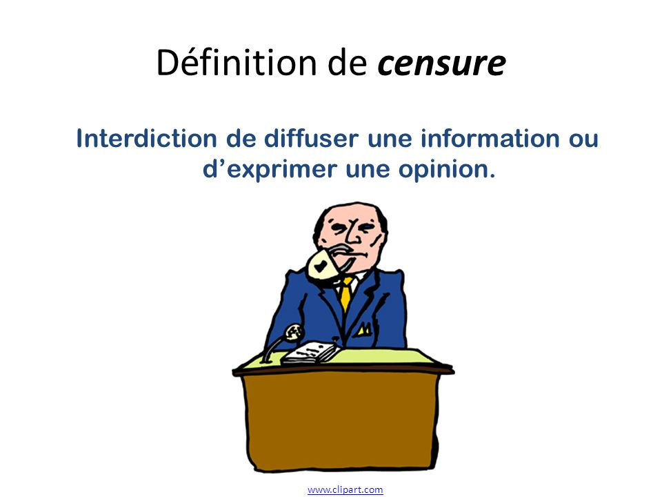 Interdiction de diffuser une information ou d'exprimer une opinion.