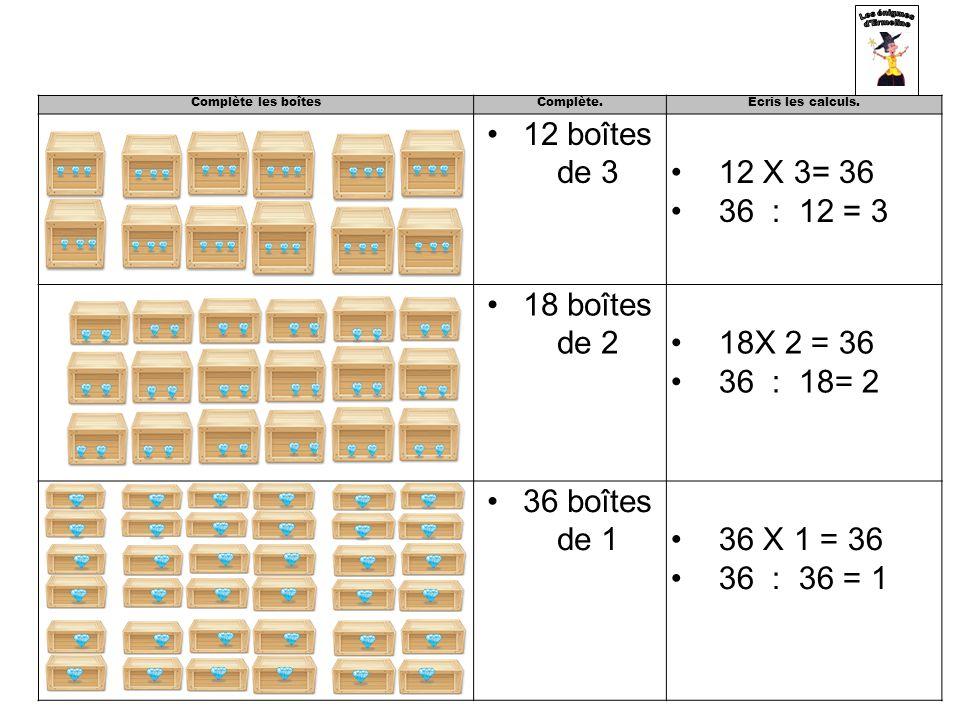 12 boîtes de 3 12 X 3= 36 36 : 12 = 3 18 boîtes de 2 18X 2 = 36