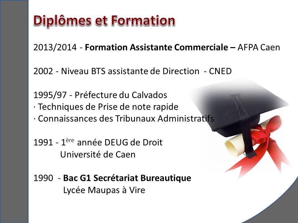 Diplômes et Formation 2013/2014 - Formation Assistante Commerciale – AFPA Caen. 2002 - Niveau BTS assistante de Direction - CNED.