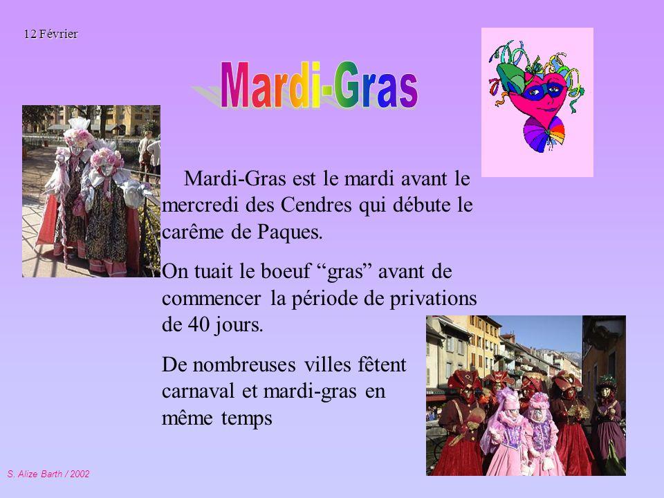 12 Février Mardi-Gras. Mardi-Gras est le mardi avant le mercredi des Cendres qui débute le carême de Paques.
