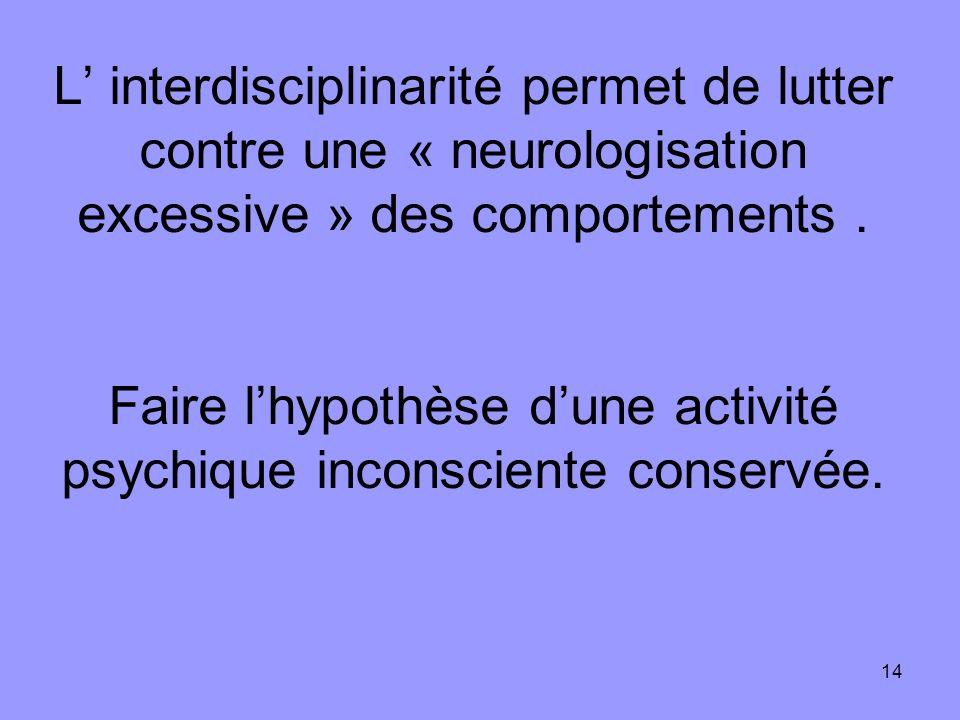 L' interdisciplinarité permet de lutter contre une « neurologisation excessive » des comportements .