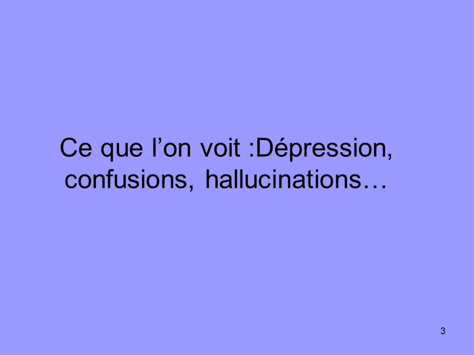 Ce que l'on voit :Dépression, confusions, hallucinations…