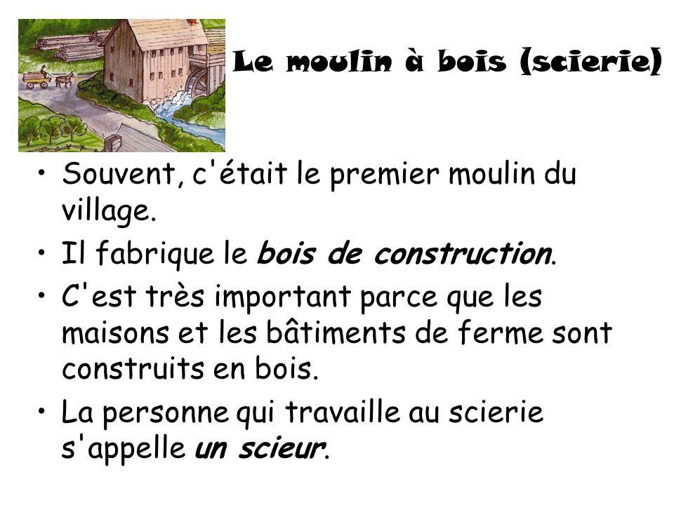 Le moulin à bois (scierie)
