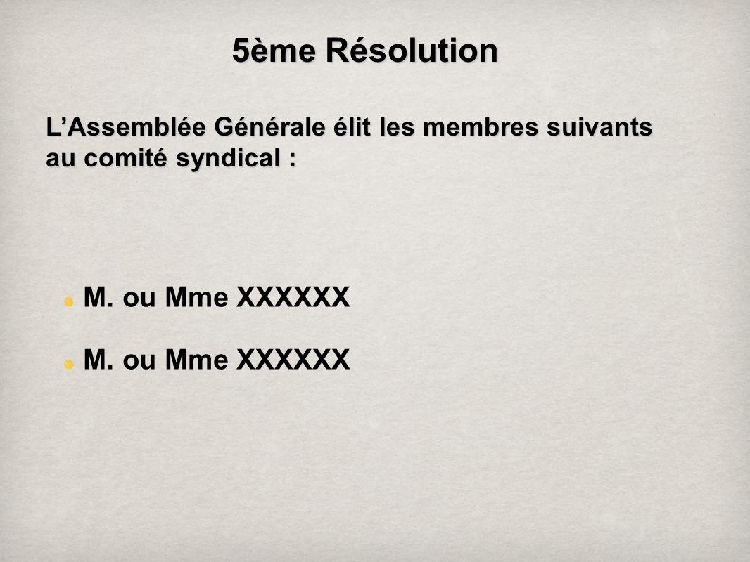 5ème Résolution M. ou Mme XXXXXX