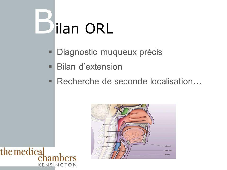 Bilan ORL Diagnostic muqueux précis Bilan d'extension