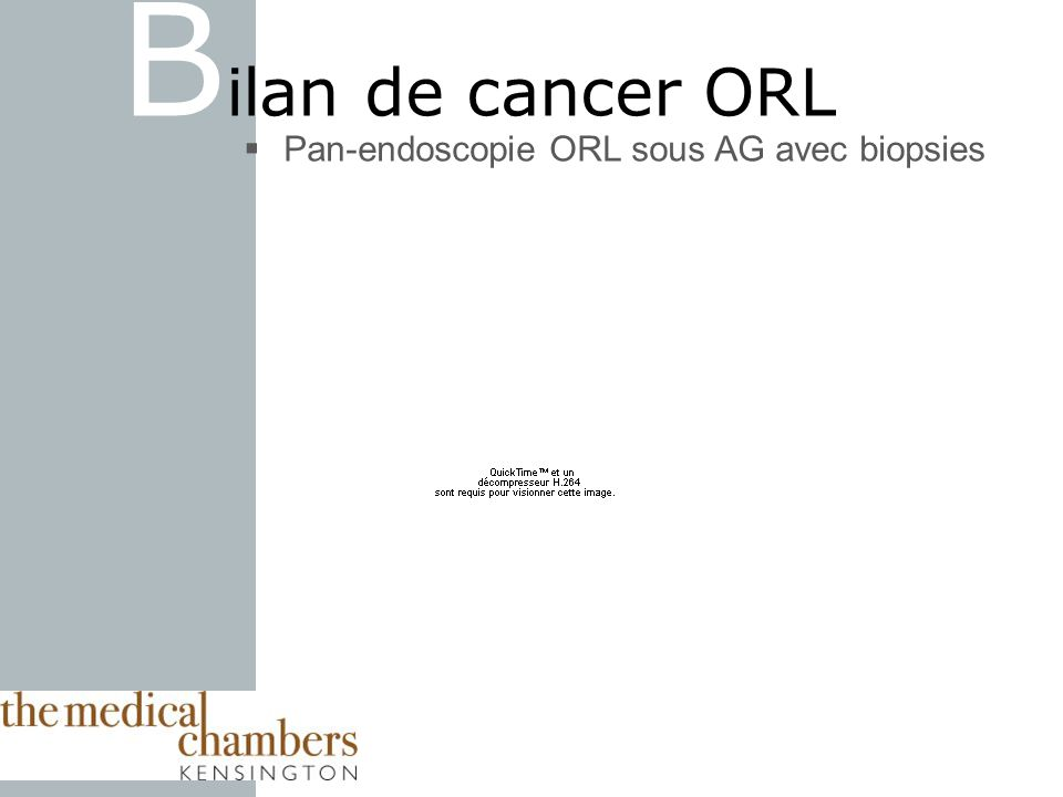 Bilan de cancer ORL Pan-endoscopie ORL sous AG avec biopsies