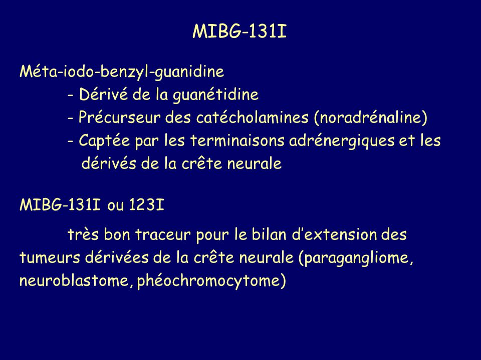 MIBG-131I Méta-iodo-benzyl-guanidine - Dérivé de la guanétidine