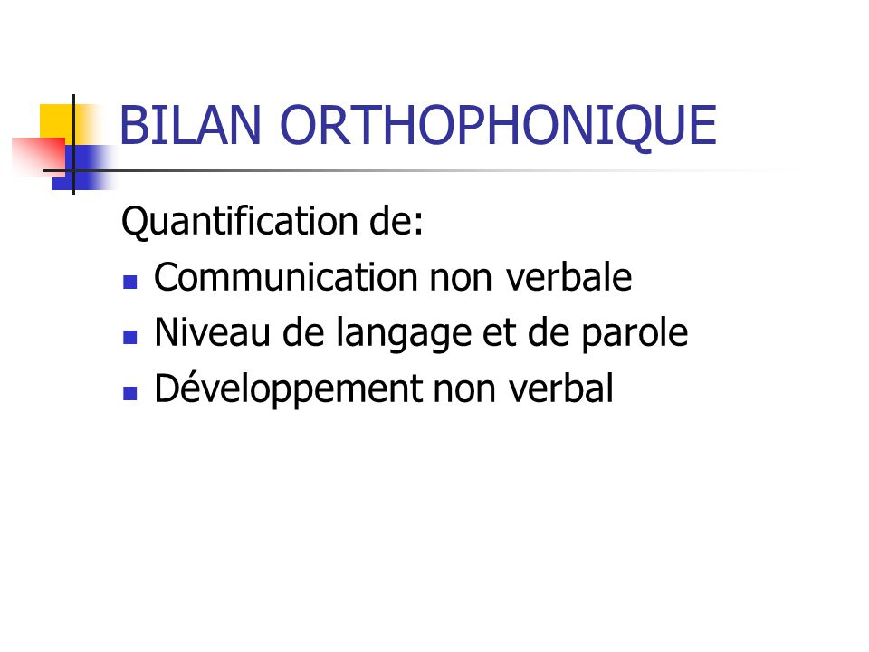 BILAN ORTHOPHONIQUE Quantification de: Communication non verbale