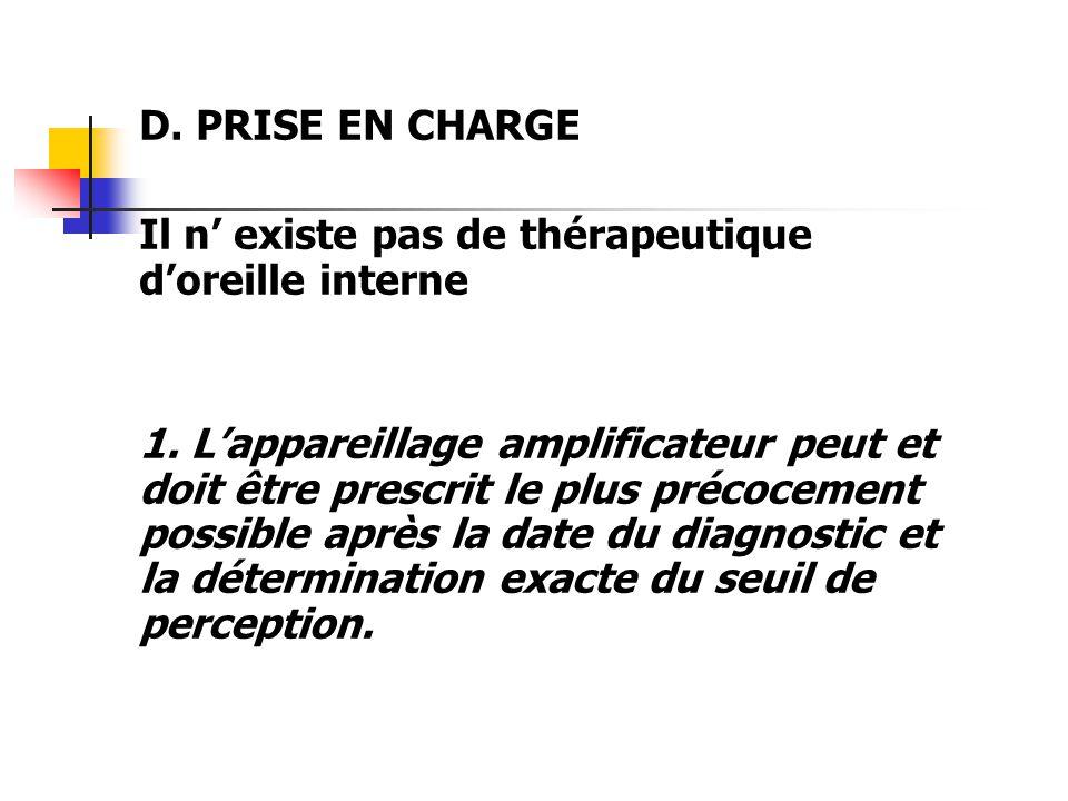 D. PRISE EN CHARGE Il n' existe pas de thérapeutique d'oreille interne.