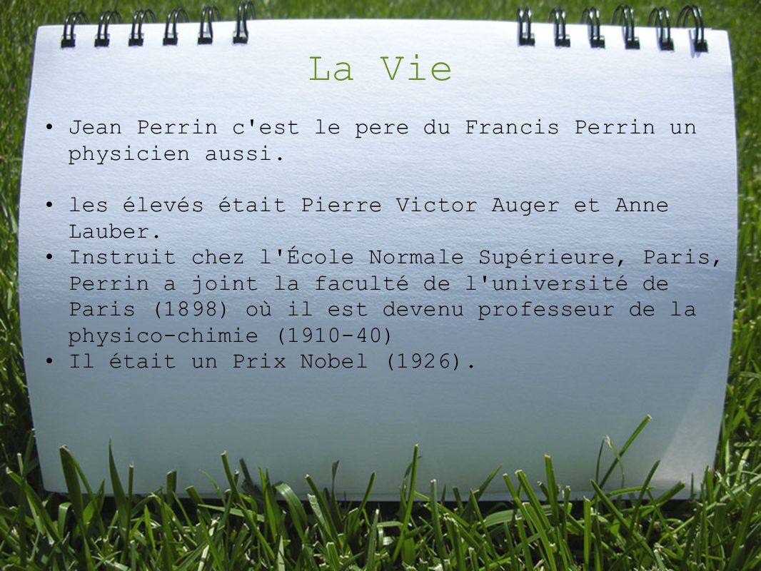 La Vie Jean Perrin c est le pere du Francis Perrin un physicien aussi.