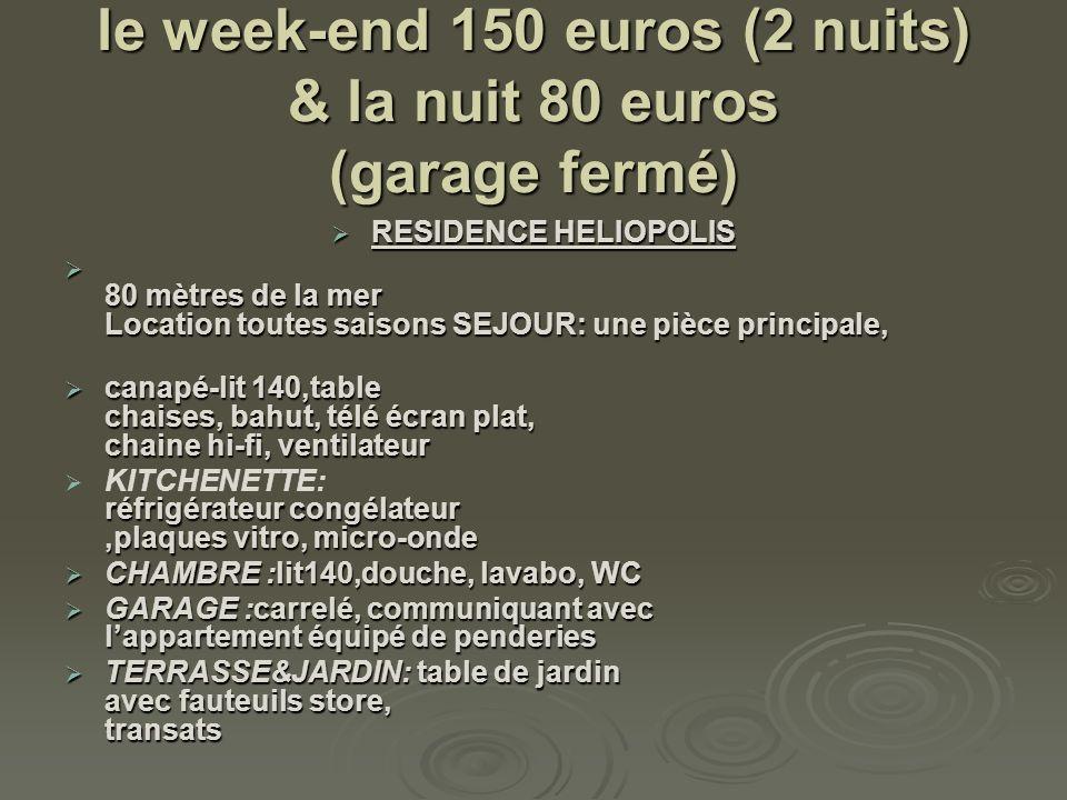 le week-end 150 euros (2 nuits) & la nuit 80 euros (garage fermé)