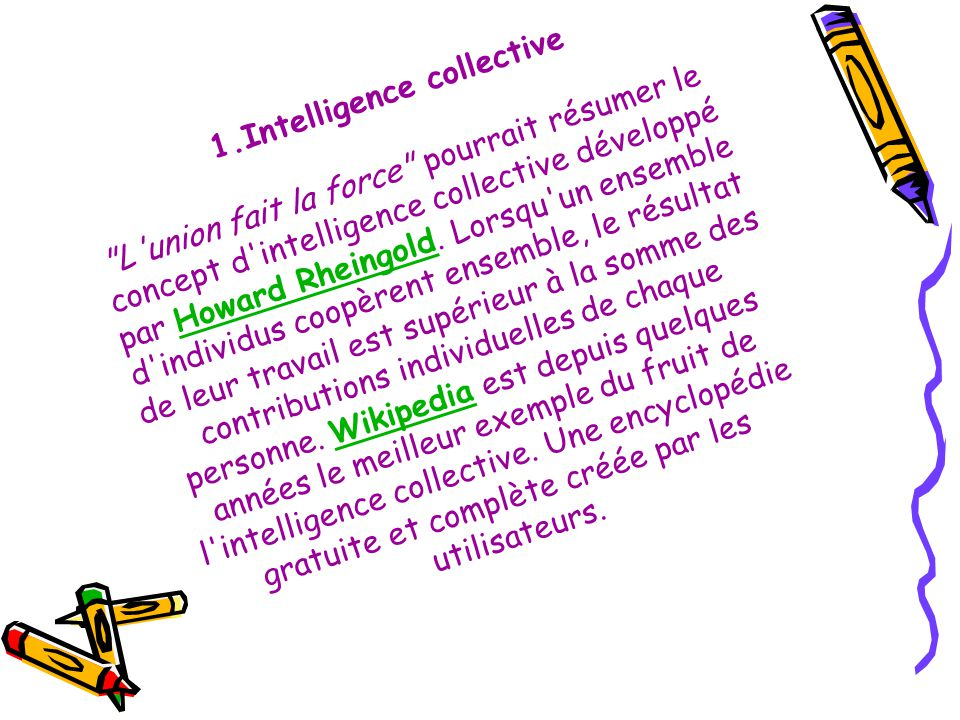 1.Intelligence collective L union fait la force pourrait résumer le concept d intelligence collective développé par Howard Rheingold.
