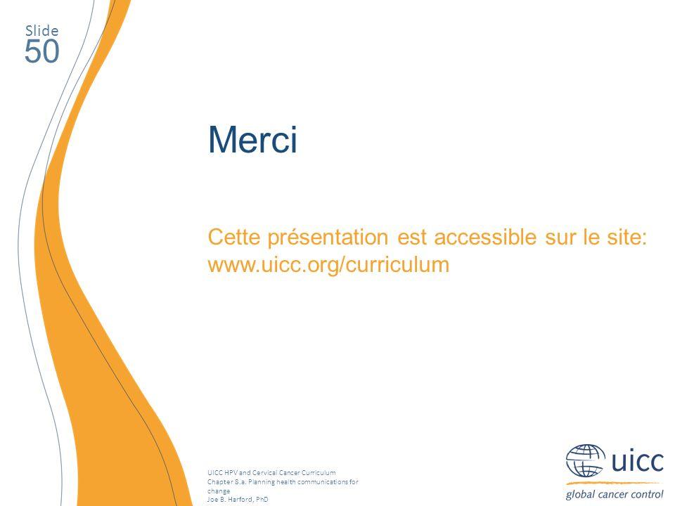 Slide 50 Merci Cette présentation est accessible sur le site: www.uicc.org/curriculum