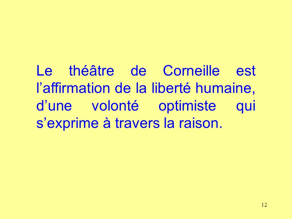 Le théâtre de Corneille est l'affirmation de la liberté humaine, d'une volonté optimiste qui s'exprime à travers la raison.