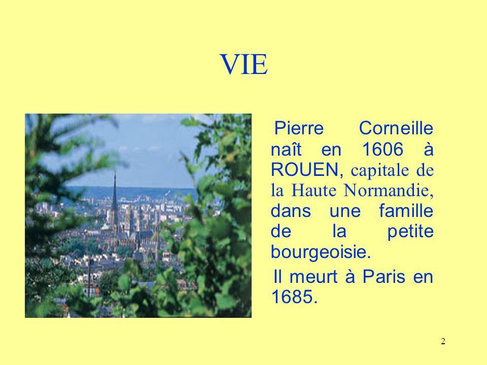 VIE Pierre Corneille naît en 1606 à ROUEN, capitale de la Haute Normandie, dans une famille de la petite bourgeoisie.