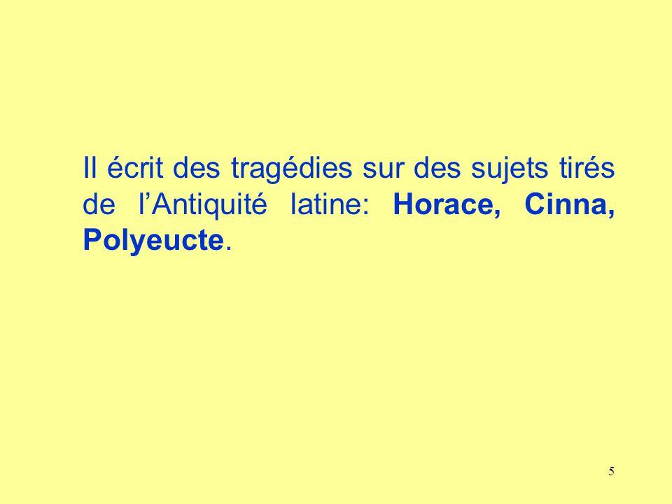 Il écrit des tragédies sur des sujets tirés de l'Antiquité latine: Horace, Cinna, Polyeucte.