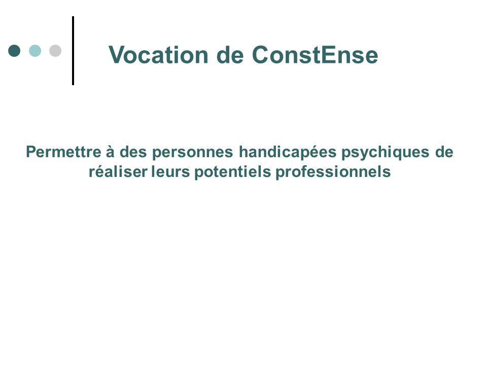 Vocation de ConstEnse Permettre à des personnes handicapées psychiques de réaliser leurs potentiels professionnels.