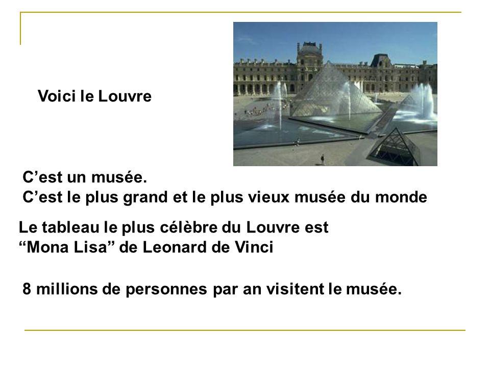 Voici le Louvre C'est un musée. C'est le plus grand et le plus vieux musée du monde. Le tableau le plus célèbre du Louvre est.