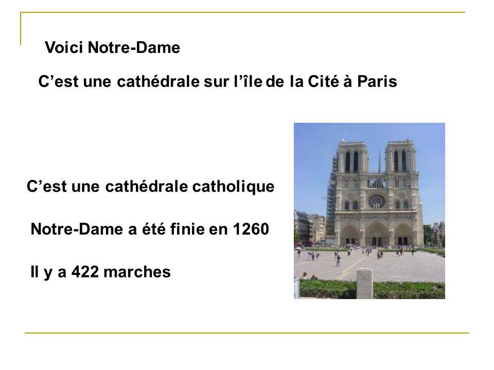 Voici Notre-Dame C'est une cathédrale sur l'île de la Cité à Paris. C'est une cathédrale catholique.